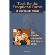 Tools for the Exceptional Parent of a Chronically-Ill Child