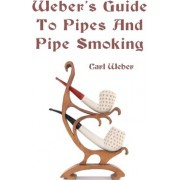 Weber's Guide to Pipes and Pipe Smoking by MR Carl Weber