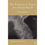 Partition of Korea After World War II by J. James Lee
