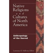 Native Religions and Cultures of North America by Lawrence E. Sullivan