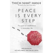 Peace Is Every Step:The Path of Mindfulness in Everyday Life by Thich Nhat Hanh