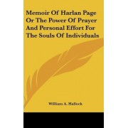 Memoir of Harlan Page or the Power of Prayer and Personal Effort for the Souls of Individuals by William A Hallock
