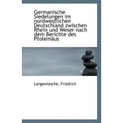 Germanische Siedelungen Im Nordwestlichen Deutschland Zwischen Rhein Und Weser Nach Dem Berichte Des by Langewiesche Friedrich