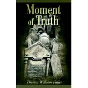 Moment of Truth by Thomas William Fuller