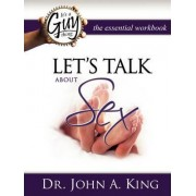 Let's Talk about Sex Workbook by Jr John A King