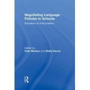 Negotiating Language Policies in Schools by Kate Menken