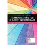 Team Parenting for Children in Foster Care by Jeanette Caw