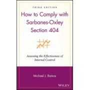 How to Comply with Sarbanes-Oxley Section 404 by Michael J. Ramos