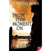 From This Moment on by P. J. Trebelhorn