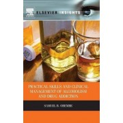 Practical Skills and Clinical Management of Alcoholism & Drug Addiction by Samuel Obembe