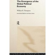 The Emergence of the Global Political Economy by William Thompson