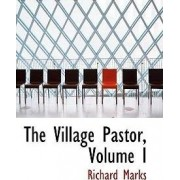 The Village Pastor, Volume I by Professor of Medieval Stained Glass Richard Marks