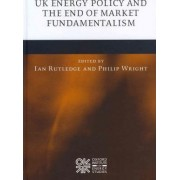 UK Energy Policy and the End of Market Fundamentalism by Ian Rutledge