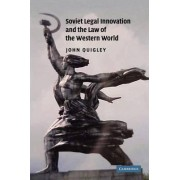 Soviet Legal Innovation and the Law of the Western World by John Quigley