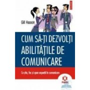 Cum sa-ti dezvolti abilitatile de comunicare - Gill Hasson