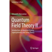 Quantum Field Theory II: Introductions to Quantum Gravity, Supersymmetry and String Theory
