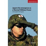 Japan's Re-Emergence as a 'Normal' Military Power by Christopher W. Hughes