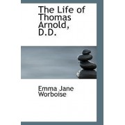 The Life of Thomas Arnold, D.D. by Emma Jane Worboise