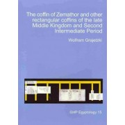 The Coffin of Zemathor and Other Rectangular Coffins of the Late Middle Kingdom and Second Intermediate Period by Wolfram Grajetzki