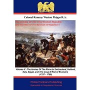 The Armies of the First French Republic, and the Rise of the Marshals of Napoleon I: Armies on the Rhine, in Switzerland, Holland, Italy, Egypt and the Coup D'etat of Brumaire v. 5 by Ramsay Weston Phipps