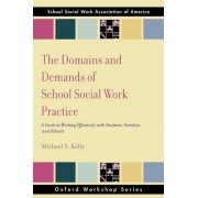The Domains and Demands of School Social Work Practice by Michael S. Kelly