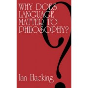 Why Does Language Matter to Philosophy? by Ian Hacking
