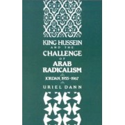 King Hussein and the Challenge of Arab Radicalism by Professor of History Uriel Dann