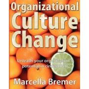 Organizational Culture Change by Marcella Bremer