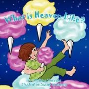 What Is Heaven Like? by Melissa Shevela
