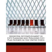 Municipal Accomplishment in City Planning and Published City Plan Reports in the United States by Theodora Kimball