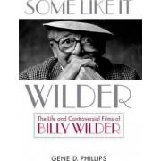 Some Like it Wilder by Gene D. Phillips