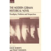 The Modern German Historical Novel by David Roberts