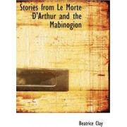 Stories from Le Morte D'Arthur and the Mabinogion by Beatrice Clay