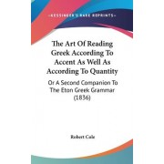 The Art Of Reading Greek According To Accent As Well As According To Quantity by Professor Robert Cole