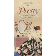 How to be Pretty Though Plain by Mrs Humphrey