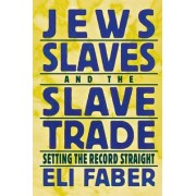 Jews, Slaves, and the Slave Trade by Eli Faber