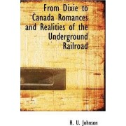 From Dixie to Canada Romances and Realities of the Underground Railroad by H U Johnson