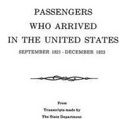 Passengers Who Arrived in the United States, September 1821-December 1823. from Transcripts by the State Department by U S Department of State