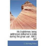 His Englishmen; Being Addresses Delivered in India During the Great War, 1916 & 1917 by J S Worsley Boden