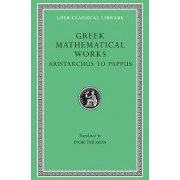 Greek Mathematical Works: From Aristarchus to Pappus v. 2 by I. Thomas