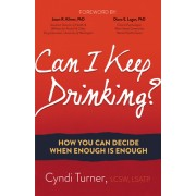 Can I Keep Drinking?: How You Can Decide When Enough Is Enough