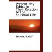 Present-Day Ethics in Their Relation to the Spiritual Life by Eucken Rudolf
