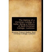 The Making of a Christian College in India by Brenton Thoburn Badley