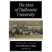 The Lives of Dalhousie University: Volume 1 by Peter B. Waite