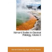 Harvard Studies in Classical Philology, Volume X by Harv University Dept of the Classics