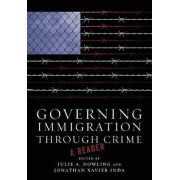 Governing Immigration Through Crime by Julie A. Dowling