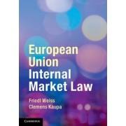 European Union Internal Market Law by Friedl Weiss