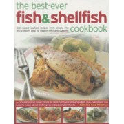 The Best-Ever Fish & Shellfish Cookbook: 320 Classic Seafood Recipes from Around the World Shown Step by Step in 1500 Photographs