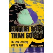 Better Safe Than Sorry by Michael Krepon