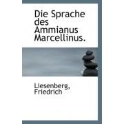 Die Sprache Des Ammianus Marcellinus. by Liesenberg Friedrich